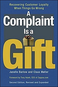 'A Complaint Is a Gift' by Janelle Barlow (ISBN 1576755827)