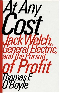 'At Any Cost Jack Welch' by Thomas F. O Boyle (ISBN 0679421327)