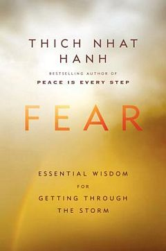 'Fear Essential Wisdom' by Thich Nhat Hanh (ISBN 0062004727)