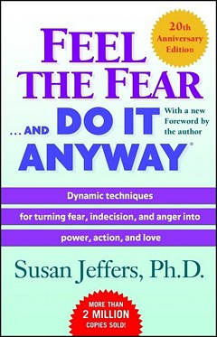 'Feel the Fear' by Susan Jeffers (ISBN 0345487427)
