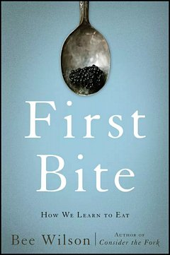 'First Bite' by Bee Wilson (ISBN 0465064981)