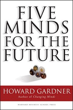 'Five Minds for the Future' by Howard Gardner (ISBN 9781422145357)