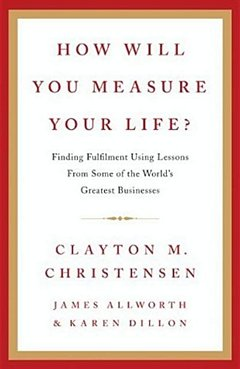 'How Will You Measure Your Life' by Clayton M. Christensen (ISBN 0062102419)