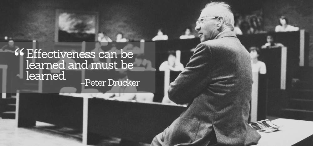 Peter Drucker on Teaching Yourself to Become Effective