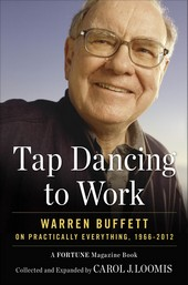Tap Dancing to Work: Warren Buffett on Practically Everything, by Carol Loomis (Fortune Magazine)