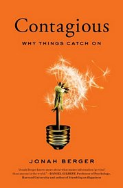 CONTAGIOUS: Why Things Catch On, by Jonah Berger