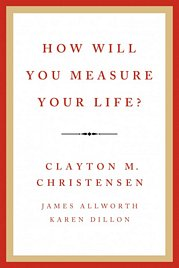 How Will You Measure Your Life, Clayton M. Christensen