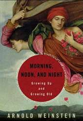 'Morning, Noon, and Night: Finding the Meaning of Life's Stages Through Books' by Arnold Weinstein