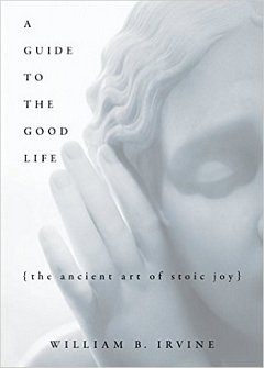 A Guide to the Good Life: William Irvine