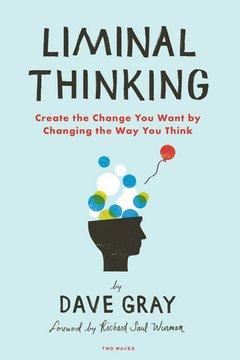 Liminal Thinking: Dave Gray