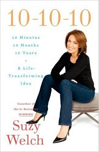 '10-10-10: A Life-Transforming Idea' by Suzy Welch (ISBN 1416591826)