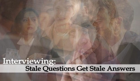 Interviewing: Stale Questions Get Stale Answers