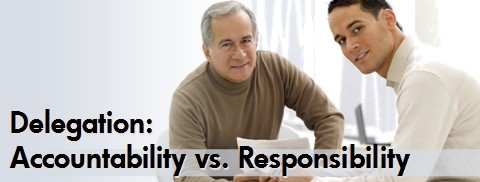 Effective Delegation: Distinguish Accountability from Responsibility