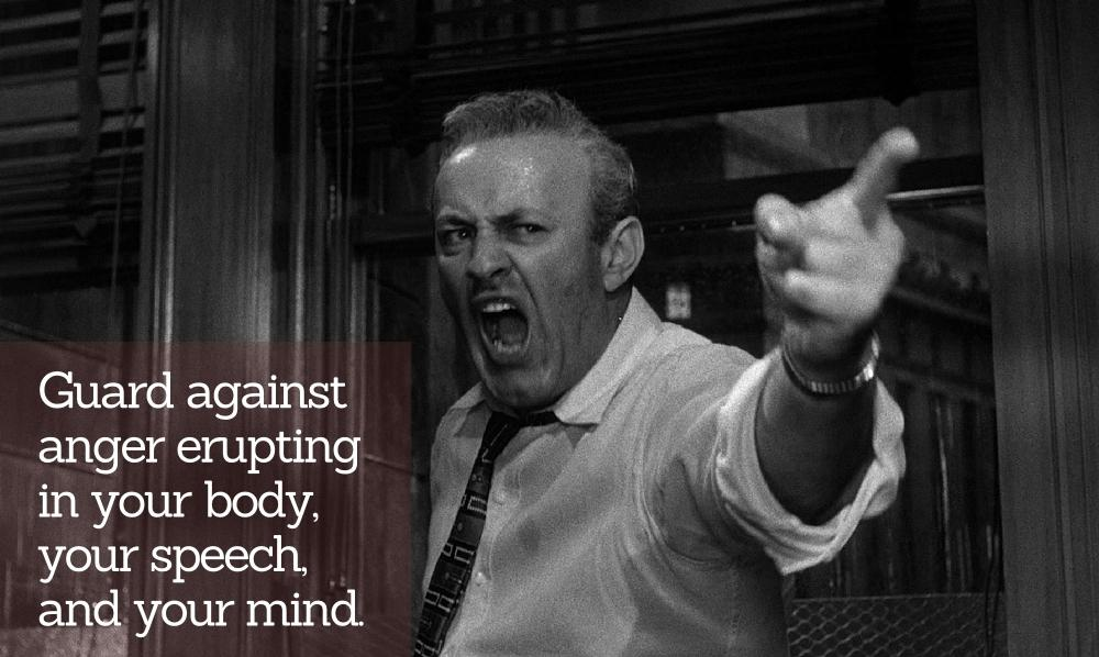 How to guard against anger erupting in your body, your speech, and your mind