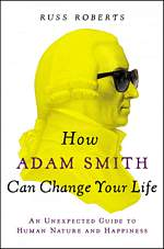 'How Adam Smith Can Change Your Life' by Russ Roberts (ISBN 1591846846)