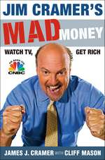 'Jim Cramer's Mad Money: Watch TV, Get Rich' by Jim Cramer (ISBN 1416537902)