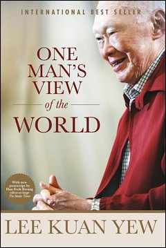 'One Man's View of the World' by Lee Kuan Yew (ISBN 9814642916)