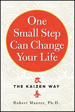 'One Small Step Can Change Your Life: The Kaizen Way' by Robert Maurer (ISBN 0761129235)