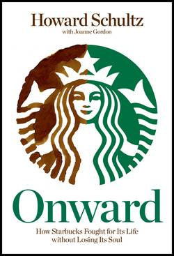 'Onward: How Starbucks Fought for Its Life without Losing Its Soul' by Howard Schultz, Joanne Gordon (ISBN 1609613821)