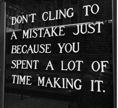 Sunk cost fallacy - Know How to Cut Your Losses When Something's Not Working