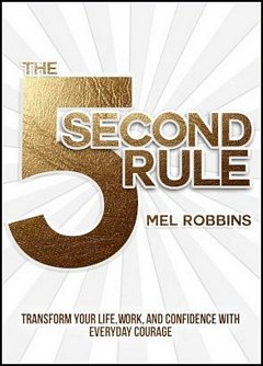 'The 5 Second Rule' by Mel Robbins (ISBN 1682612384)