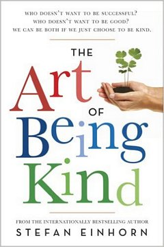 'The Art of Being Kind' by Stefan Einhorn (ISBN 0749940565)