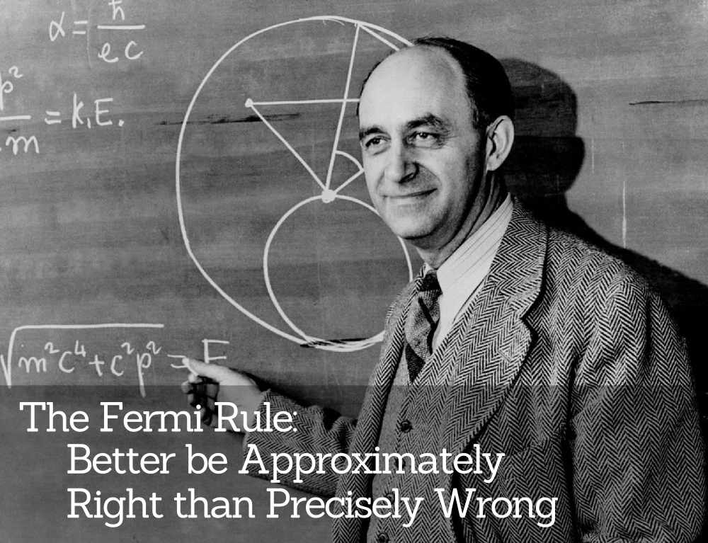 The Fermi Rule: Better be Approximately Right than Precisely Wrong