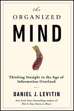 'The Organized Mind' by Daniel Levitin (ISBN 0147516315)