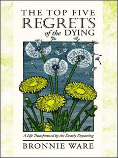 'The Top Five Regrets of the Dying' by Bronnie Ware (ISBN 140194065X)