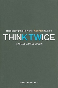 'Think Twice: Harnessing the Power of Counterintuition' by Michael J. Mauboussin (ISBN 1422187381)