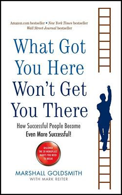 'What Got You Here Wont Get You There' by Marshall Goldsmith (ISBN 1401301304)