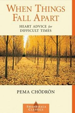 'When Things Fall Apart' by Pema Chodron (ISBN 1611803438)
