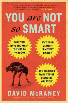 'You Are Not So Smart' by David McRaney (ISBN 1592407366)