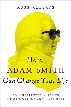 How Adam Smith Can Change Your Life: Russ Roberts