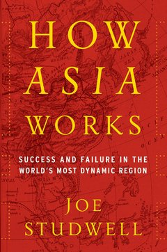How Asia Works: Joe Studwell