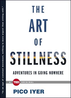 The Art of Stillness: Pico Iyer